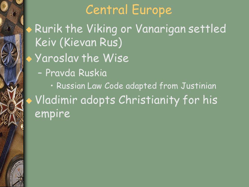 Central Europe Rurik the Viking or Vanarigan settled Keiv (Kievan Rus)