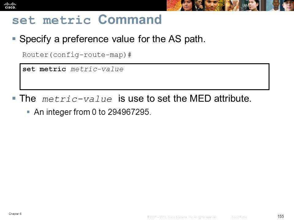 set metric Command Specify a preference value for the AS path.
