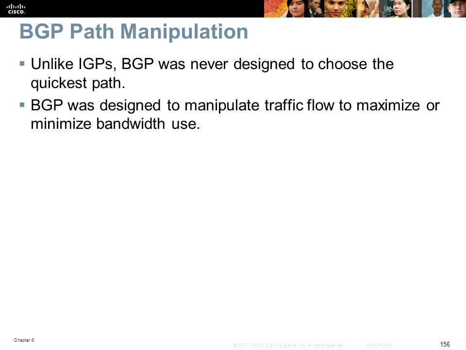 BGP Path Manipulation Unlike IGPs, BGP was never designed to choose the quickest path.