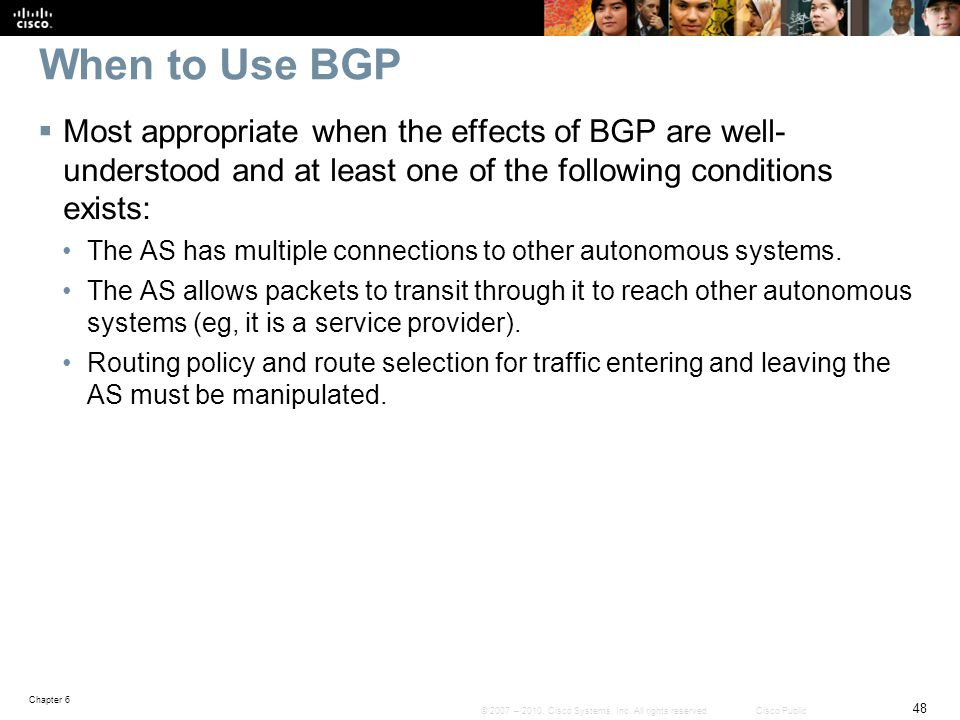 When to Use BGP Most appropriate when the effects of BGP are well- understood and at least one of the following conditions exists: