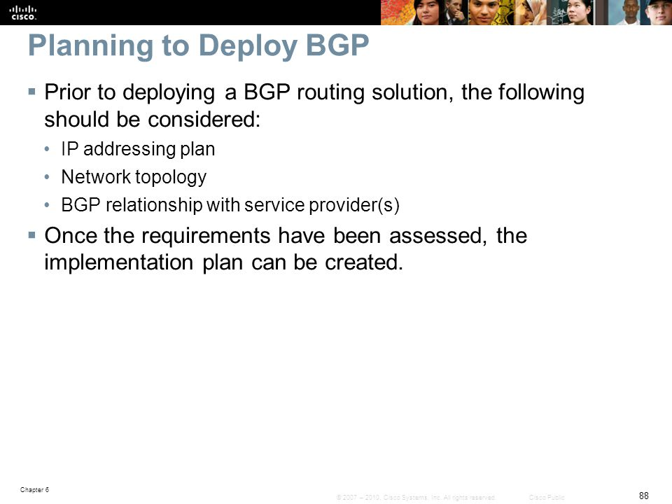 Planning to Deploy BGP Prior to deploying a BGP routing solution, the following should be considered: