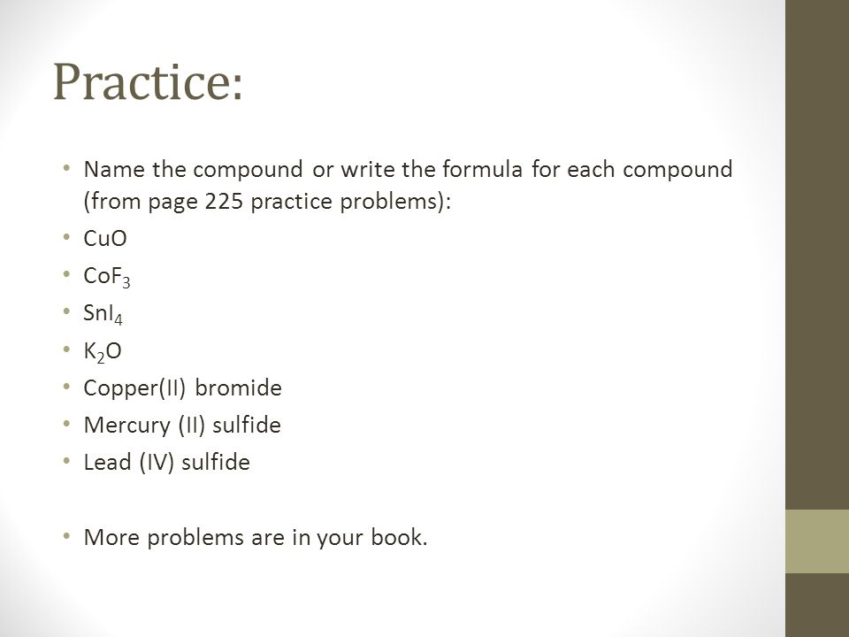 Practice: Name the compound or write the formula for each compound (from page 225 practice problems):