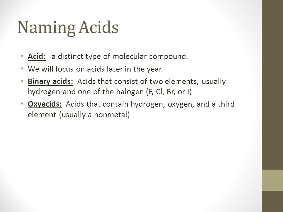 Naming Acids Acid: a distinct type of molecular compound.