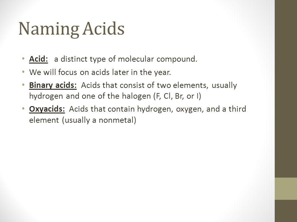 Naming Acids Acid: a distinct type of molecular compound.