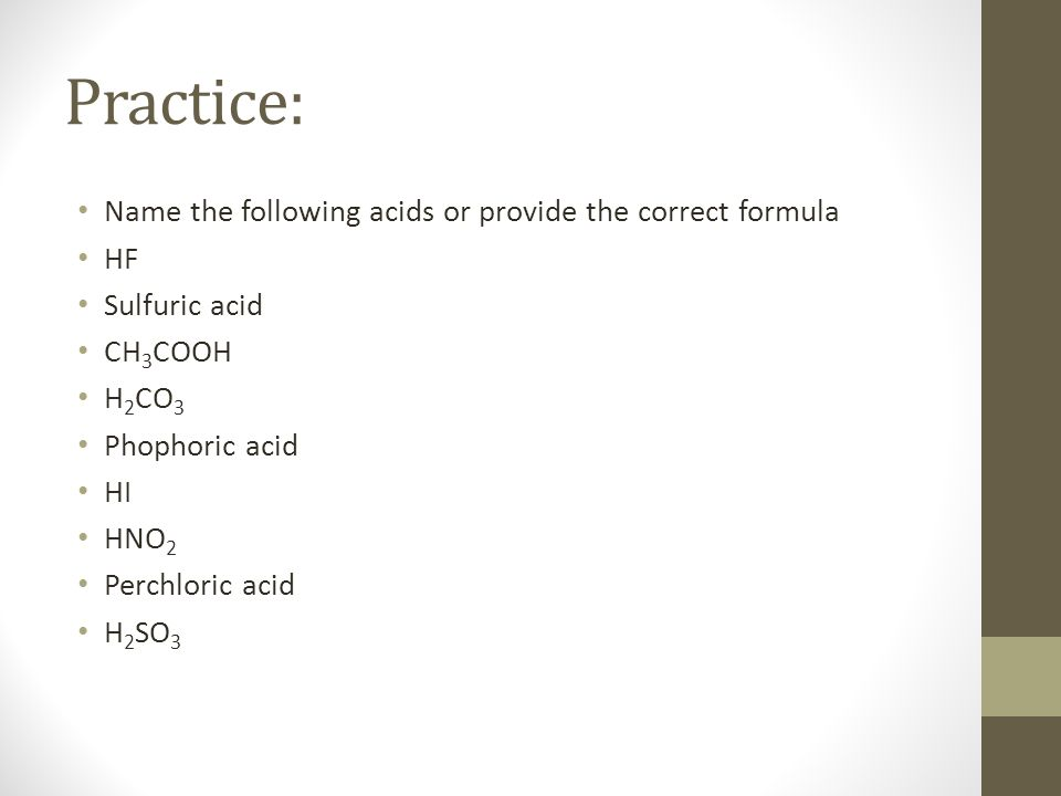 Practice: Name the following acids or provide the correct formula HF