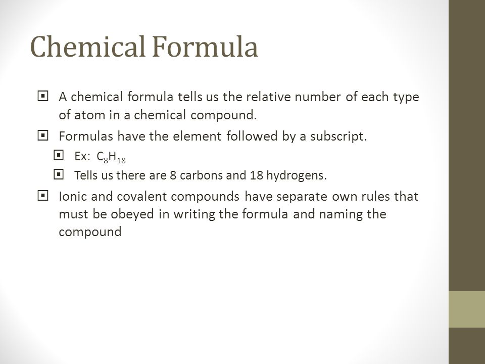 Chemical Formula A chemical formula tells us the relative number of each type of atom in a chemical compound.