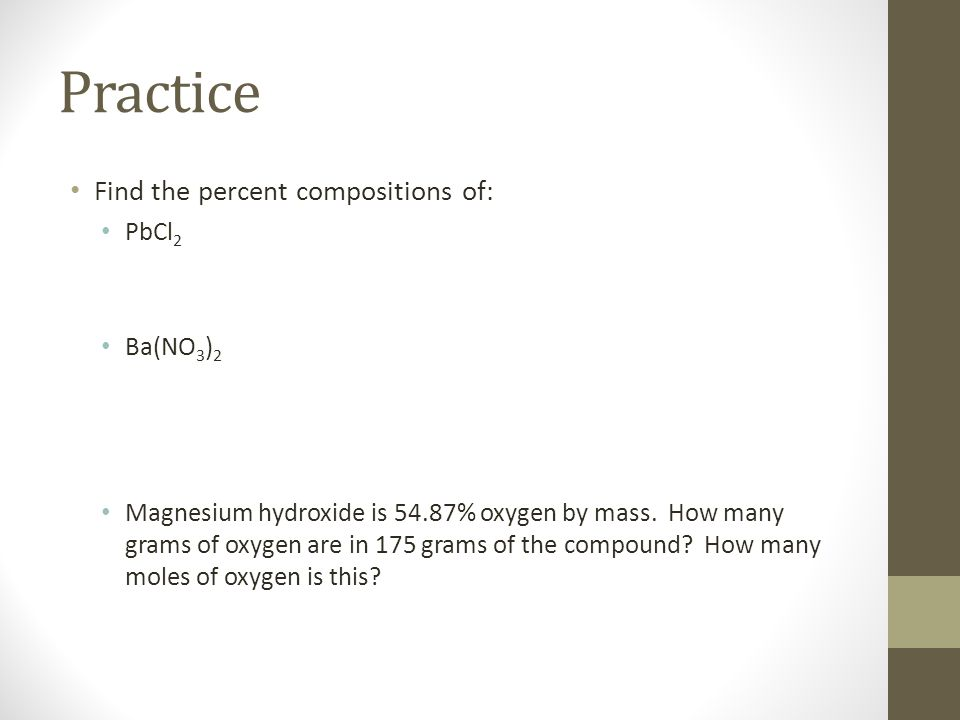 Practice Find the percent compositions of: PbCl2 Ba(NO3)2