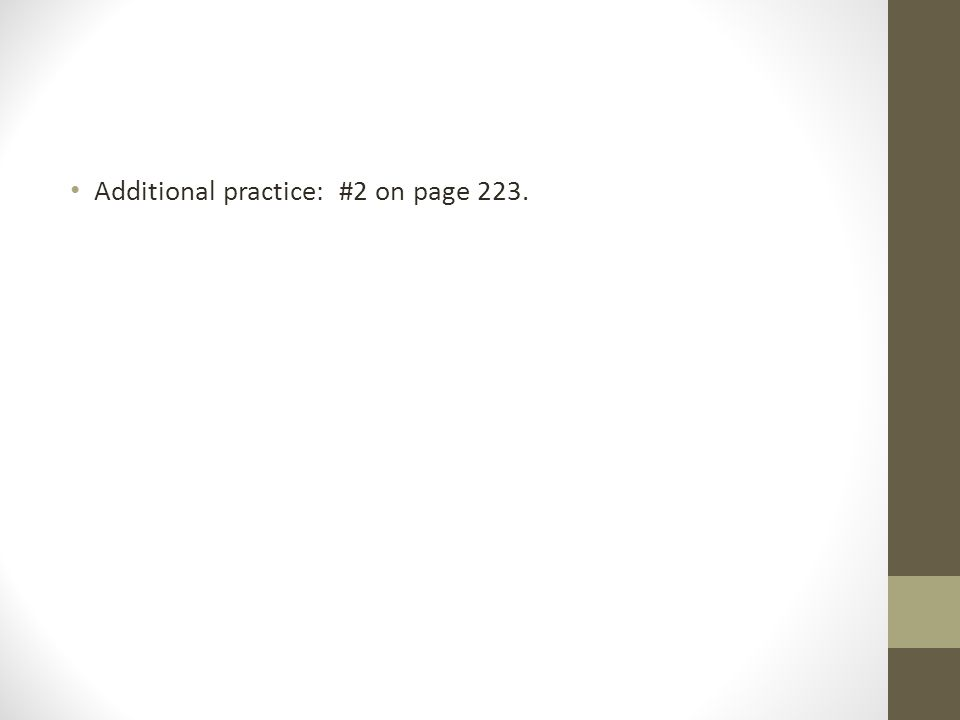 Additional practice: #2 on page 223.