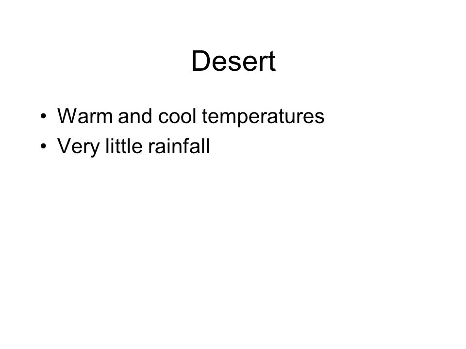 Desert Warm and cool temperatures Very little rainfall