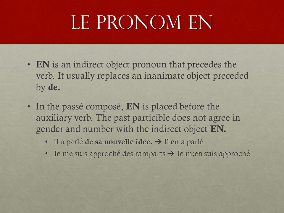 Le pronom en EN is an indirect object pronoun that precedes the verb. It usually replaces an inanimate object preceded by de.