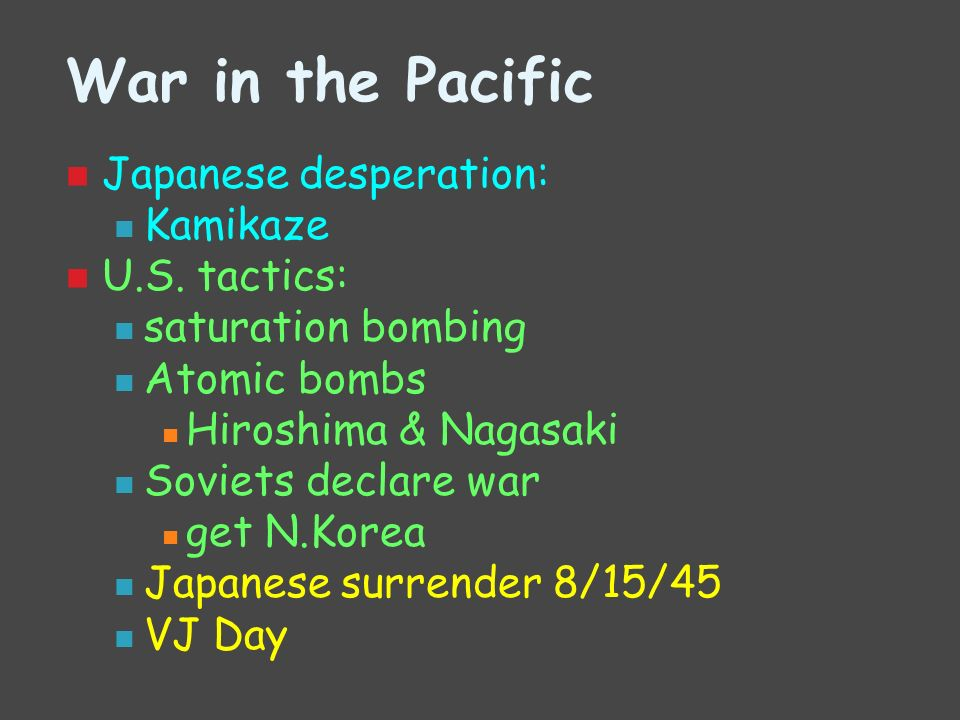 War in the Pacific Japanese desperation: Kamikaze U.S. tactics: