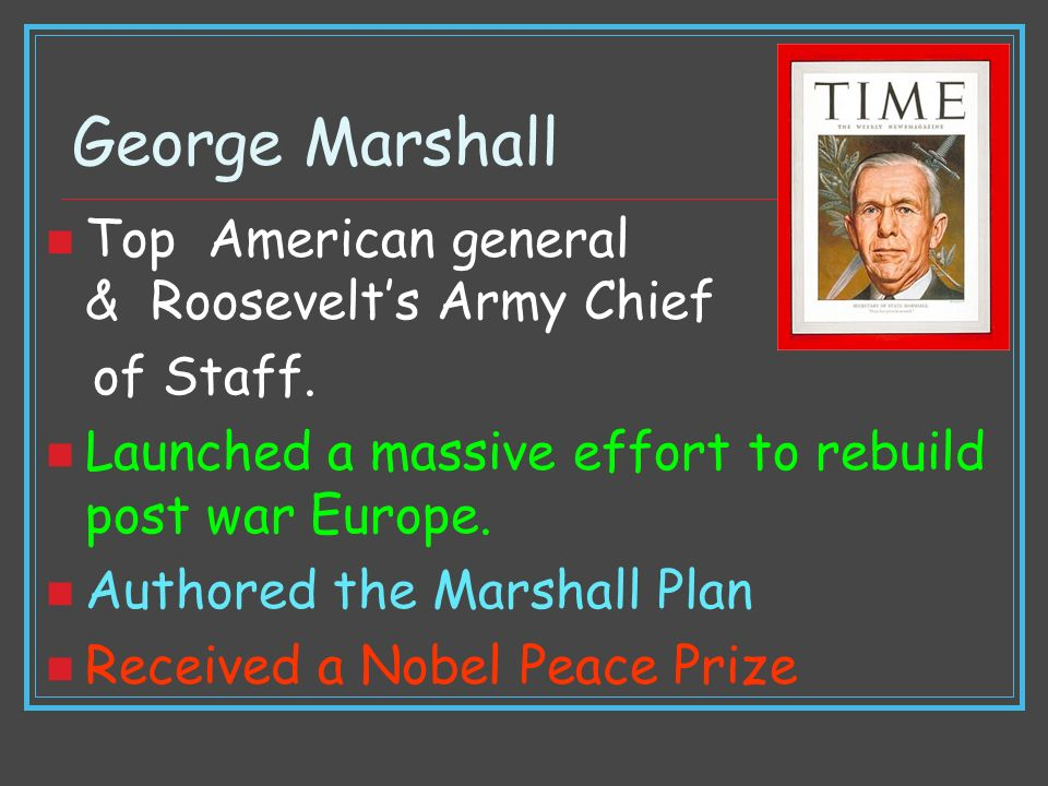 George Marshall Top American general & Roosevelt's Army Chief