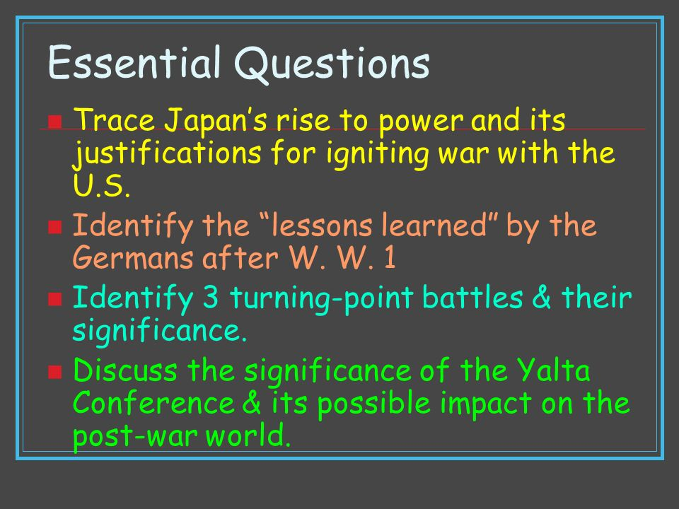 Essential Questions Trace Japan's rise to power and its justifications for igniting war with the U.S.