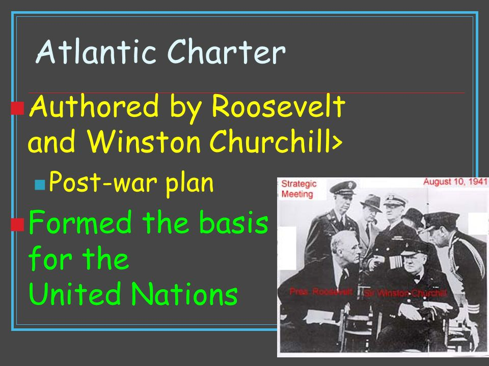 Atlantic Charter Authored by Roosevelt and Winston Churchill>