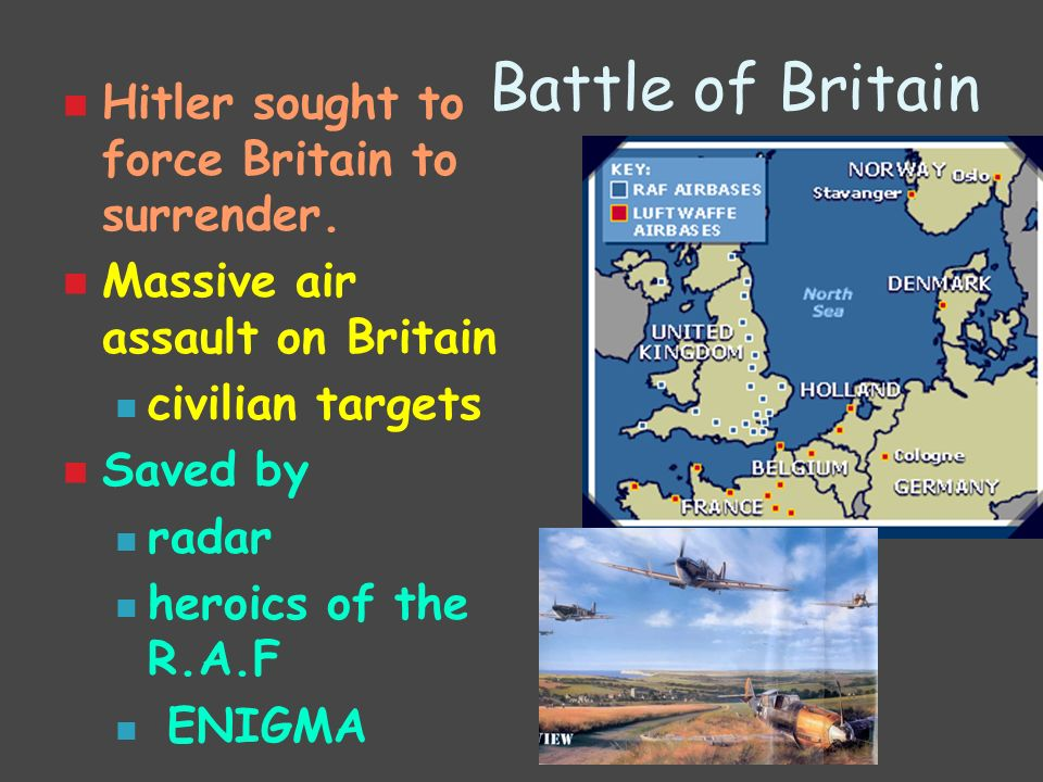 Battle of Britain Hitler sought to force Britain to surrender.