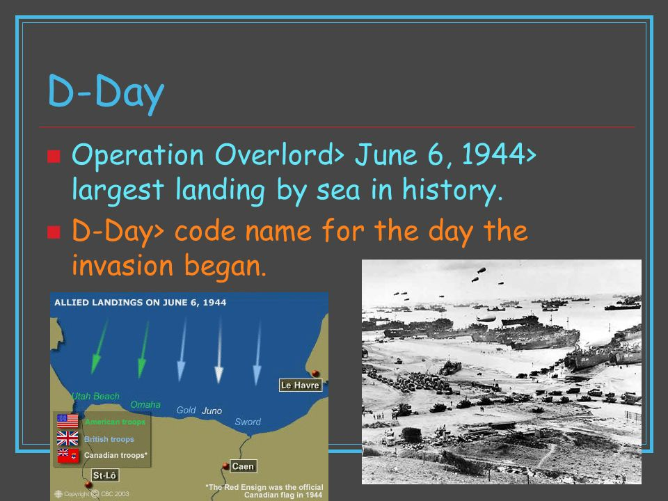 D-Day Operation Overlord> June 6, 1944> largest landing by sea in history.