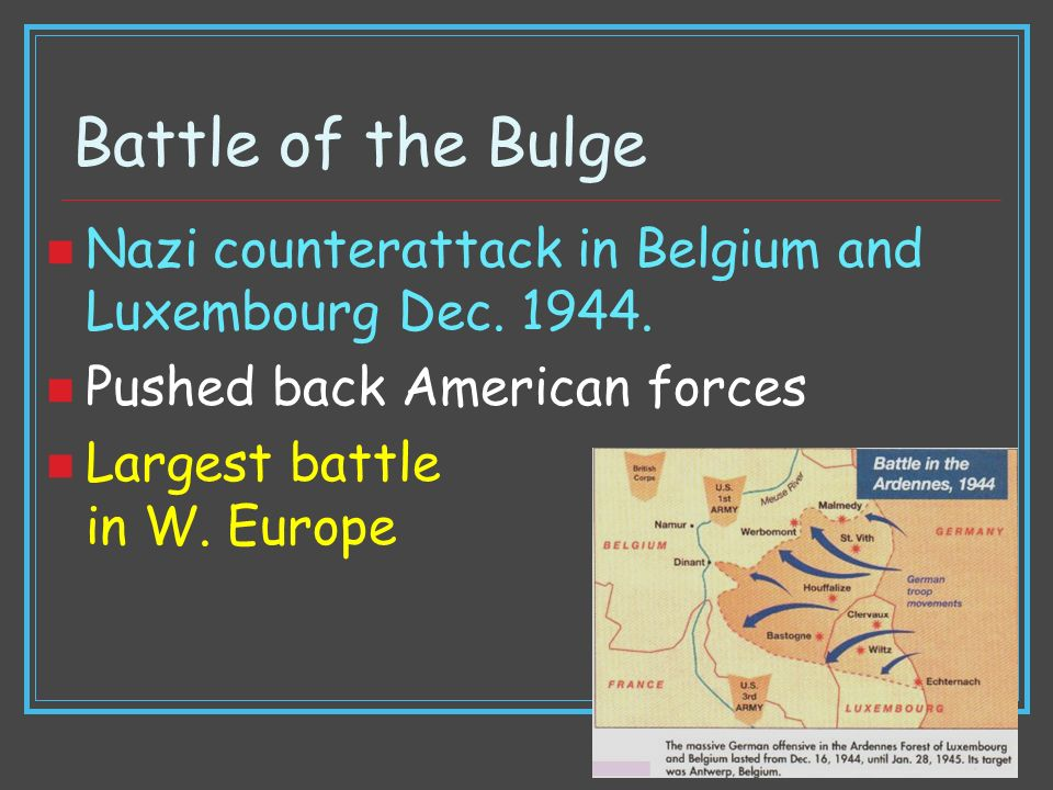 Battle of the Bulge Nazi counterattack in Belgium and Luxembourg Dec. 1944. Pushed back American forces.
