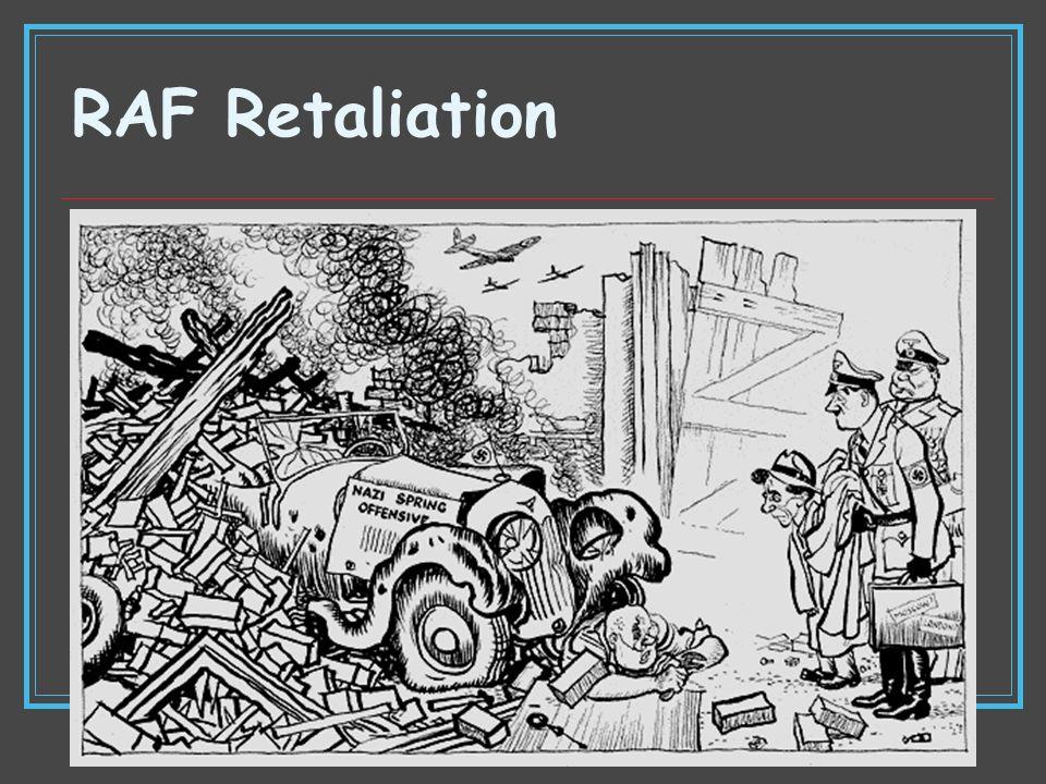 RAF Retaliation Prevented invasion.