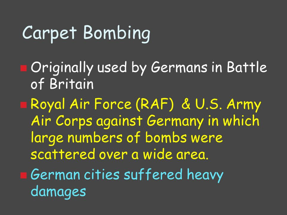 Carpet Bombing Originally used by Germans in Battle of Britain
