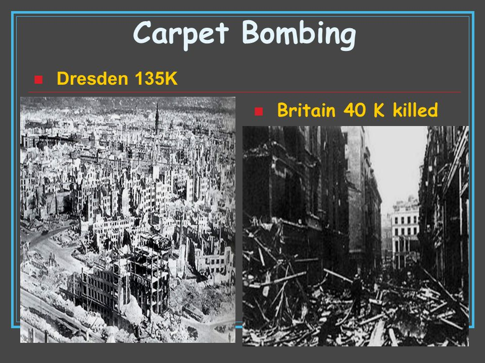 Carpet Bombing Dresden 135K Britain 40 K killed