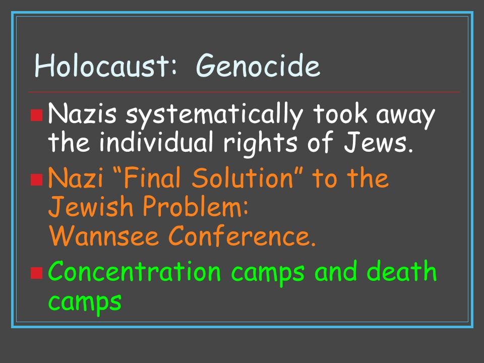 Holocaust: Genocide Nazis systematically took away the individual rights of Jews.