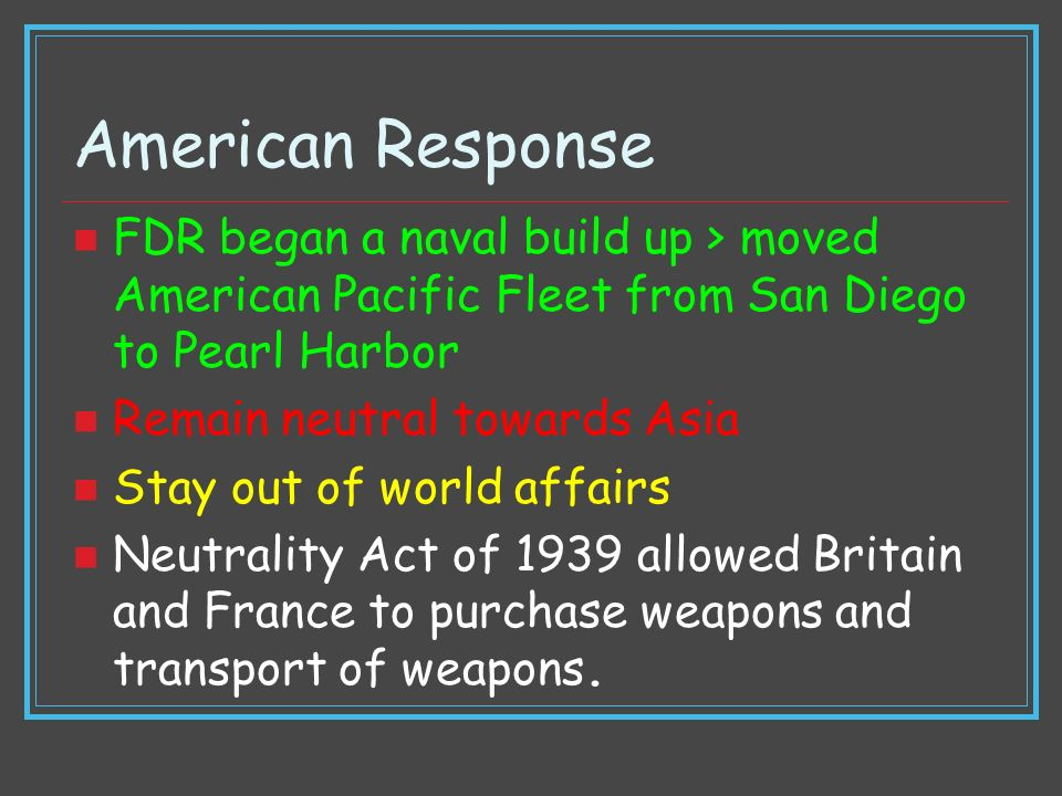 American Response FDR began a naval build up > moved American Pacific Fleet from San Diego to Pearl Harbor.