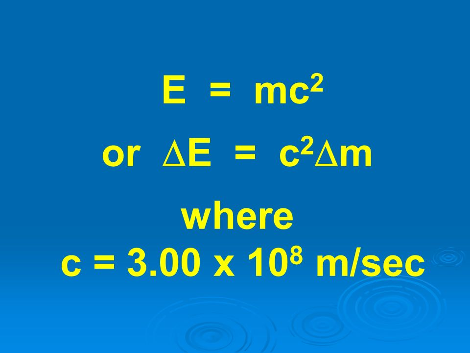 E = mc2 or E = c2m where c = 3.00 x 108 m/sec