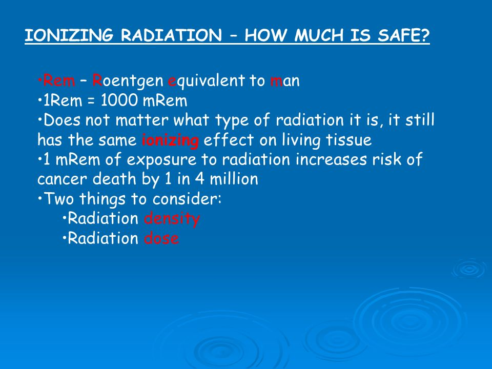 IONIZING RADIATION – HOW MUCH IS SAFE