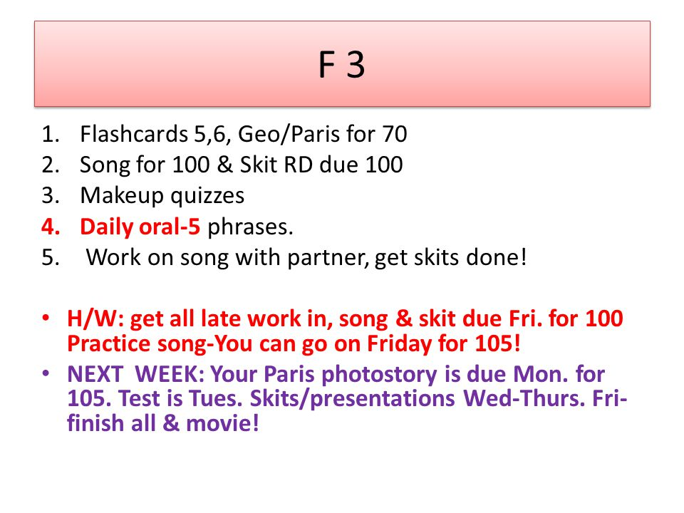 F 3 Flashcards 5,6, Geo/Paris for 70 Song for 100 & Skit RD due 100