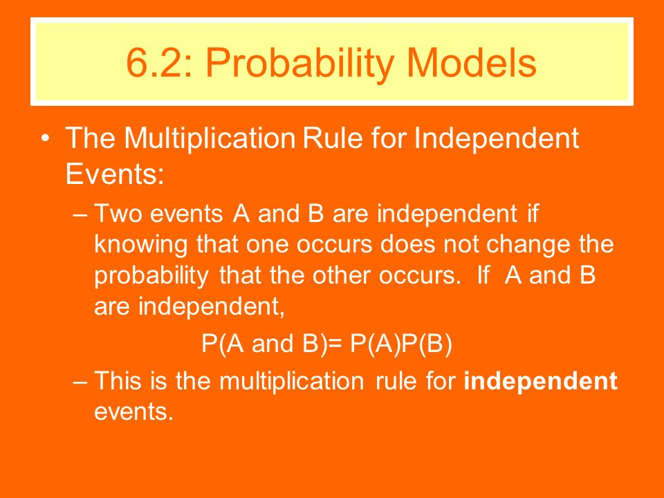 6.2: Probability Models The Multiplication Rule for Independent Events: