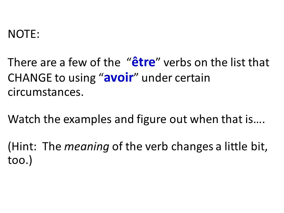 NOTE: There are a few of the être verbs on the list that CHANGE to using avoir under certain circumstances.