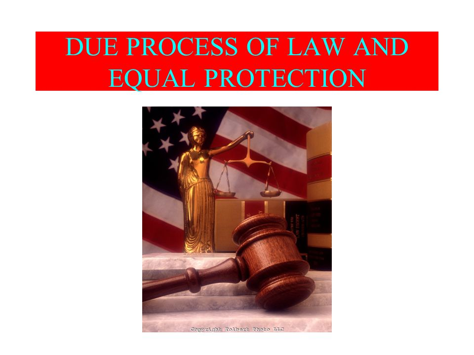 DUE PROCESS OF LAW AND EQUAL PROTECTION