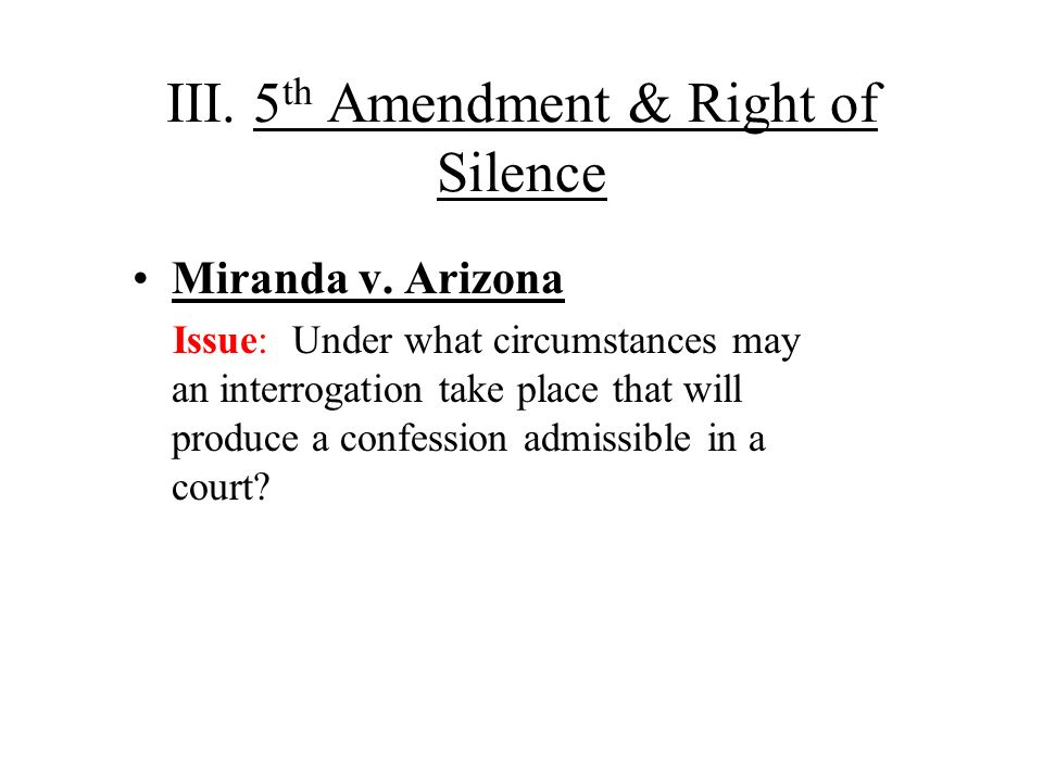 III. 5th Amendment & Right of Silence
