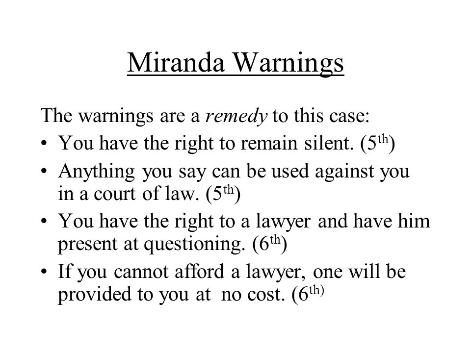 Miranda Warnings The warnings are a remedy to this case: