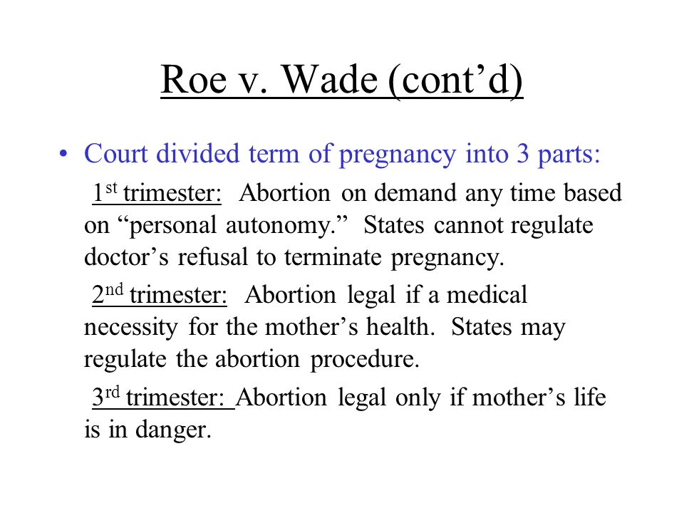 Roe v. Wade (cont'd) Court divided term of pregnancy into 3 parts: