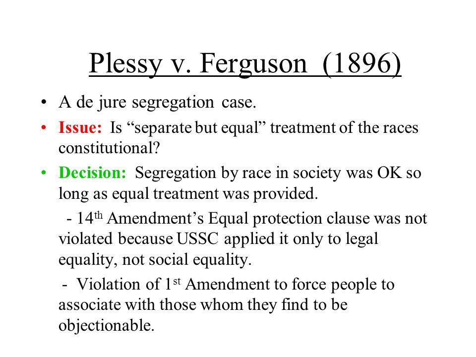Plessy v. Ferguson (1896) A de jure segregation case.
