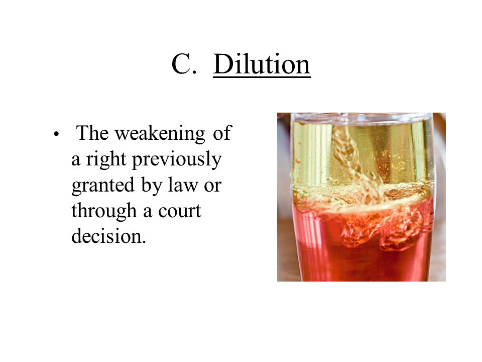 C. Dilution The weakening of a right previously granted by law or through a court decision.
