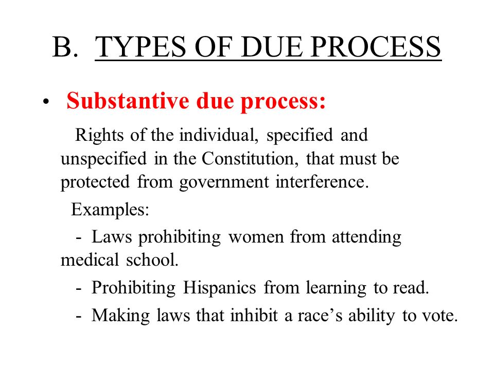 B. TYPES OF DUE PROCESS Substantive due process: