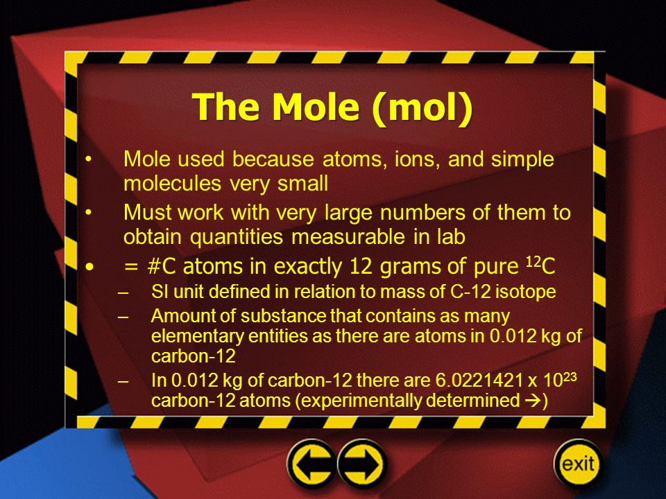 The Mole (mol) Mole used because atoms, ions, and simple molecules very small.