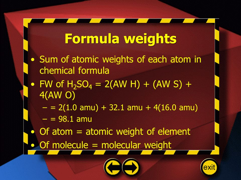 Formula weights Sum of atomic weights of each atom in chemical formula