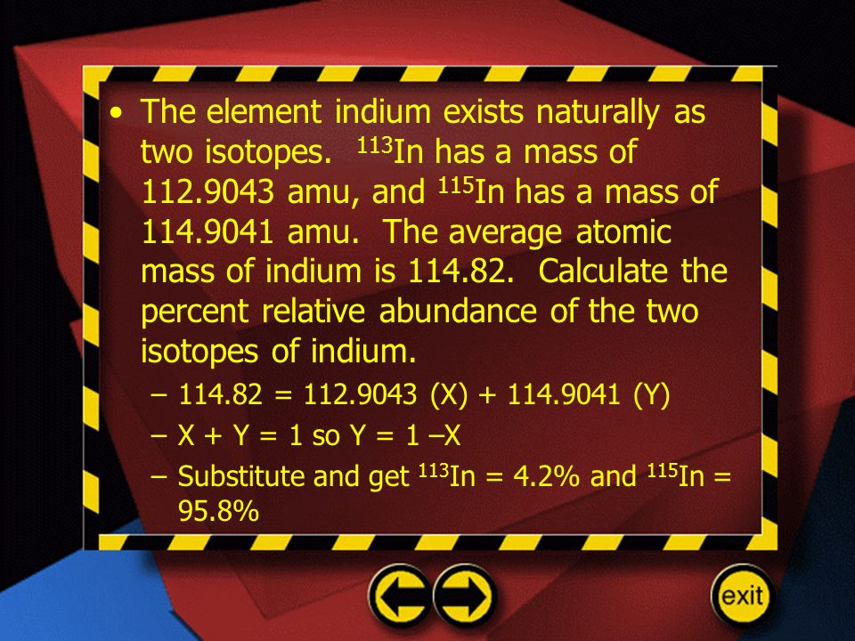 The element indium exists naturally as two isotopes