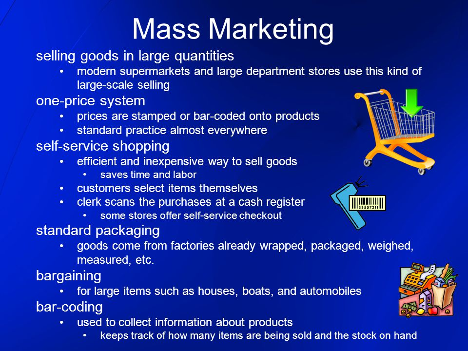 Mass Marketing selling goods in large quantities one-price system