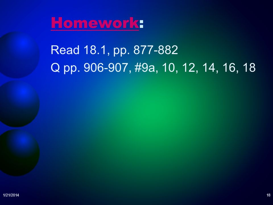 Homework: Read 18.1, pp. 877-882 Q pp. 906-907, #9a, 10, 12, 14, 16, 18 3/25/2017