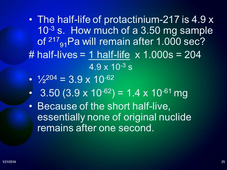 # half-lives = 1 half-life x 1.000s = 204 ½204 = 3.9 x 10-62