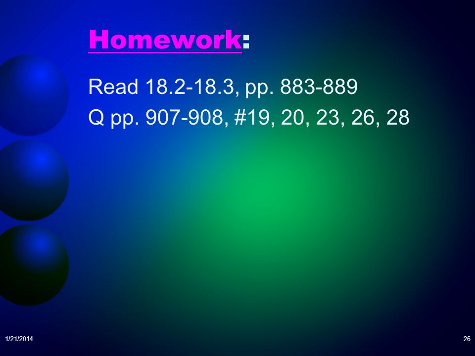 Homework: Read 18.2-18.3, pp. 883-889 Q pp. 907-908, #19, 20, 23, 26, 28 3/25/2017