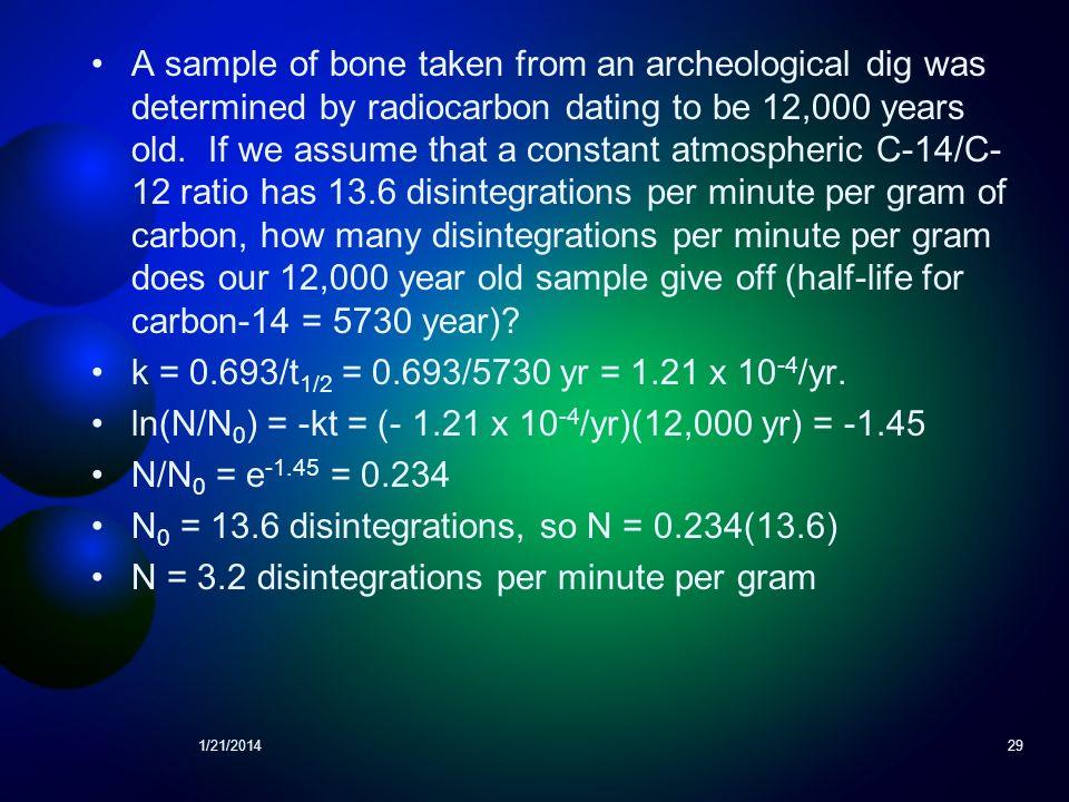 ln(N/N0) = -kt = (- 1.21 x 10-4/yr)(12,000 yr) = -1.45