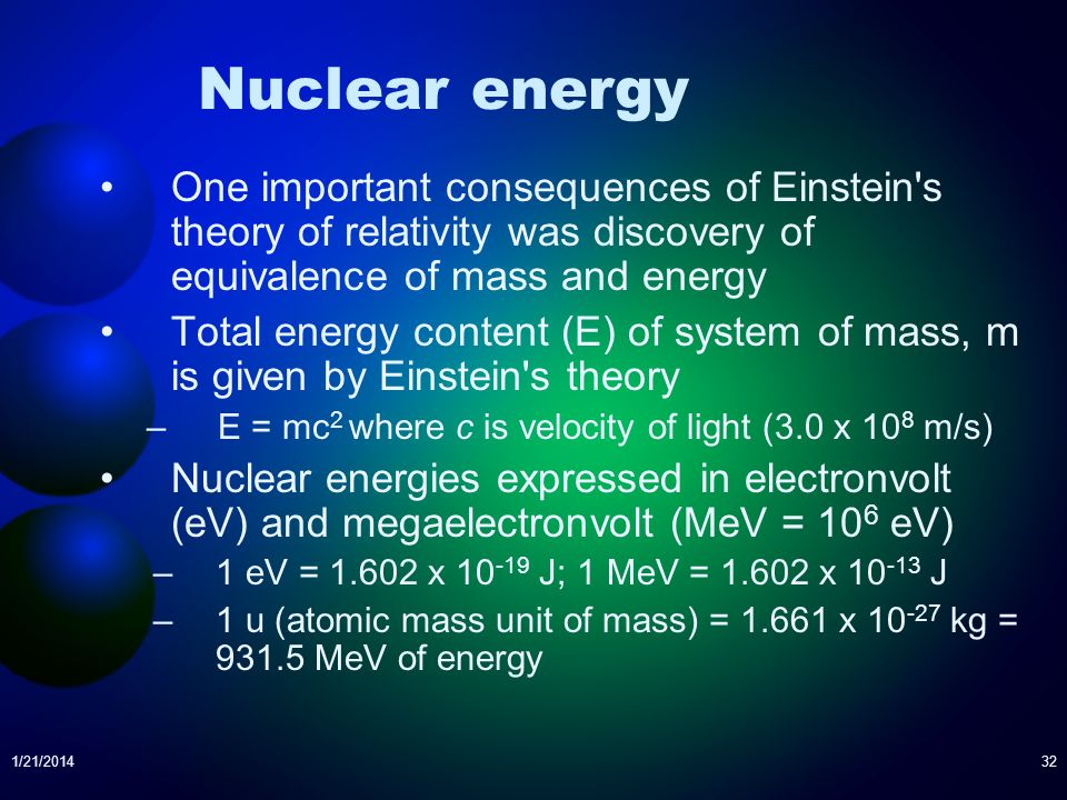 Nuclear energy One important consequences of Einstein s theory of relativity was discovery of equivalence of mass and energy.