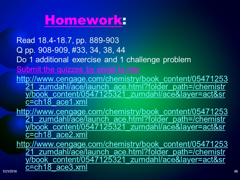 Homework: Read 18.4-18.7, pp. 889-903 Q pp. 908-909, #33, 34, 38, 44