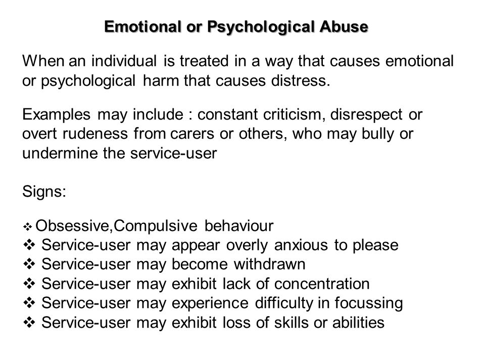 psychological abuse Psychological abuse is one of the most common type of abuse reported to the aea helpline it invariably involves identifying something that matters to an older person and then threatening to endanger it unless the older person complies with demands.