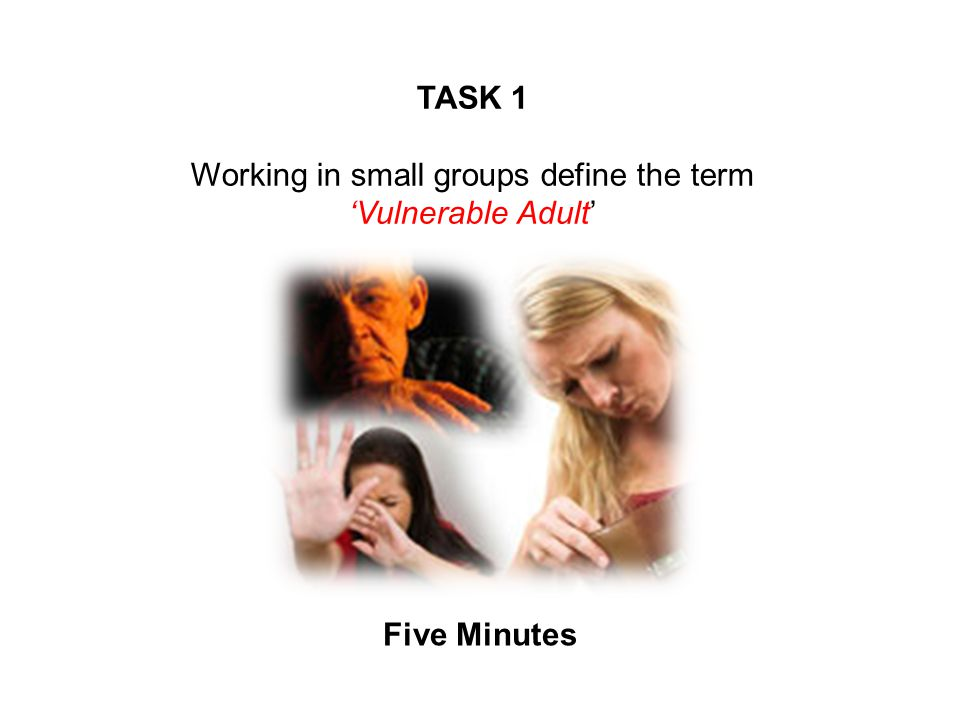 Working in small groups define the term 'Vulnerable Adult'